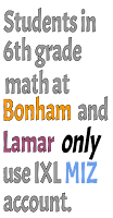 Students in sixth grade math at Bonham and Lamar only use the I X L Miz account.